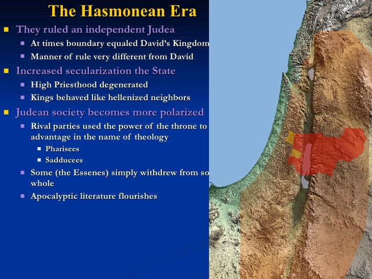 The Hasmonean Era    They ruled an independent Judea        At times boundary equaled David's Kingdom        Manner of ...