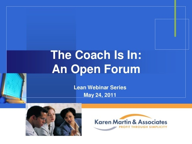 The Coach Is In: An Open Forum Lean Webinar Series May 24, 2011  Company  LOGO