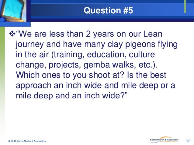 """Question #5 """"We are less than 2 years on our Lean journey and have many clay pigeons flying in the air (training, educati..."""