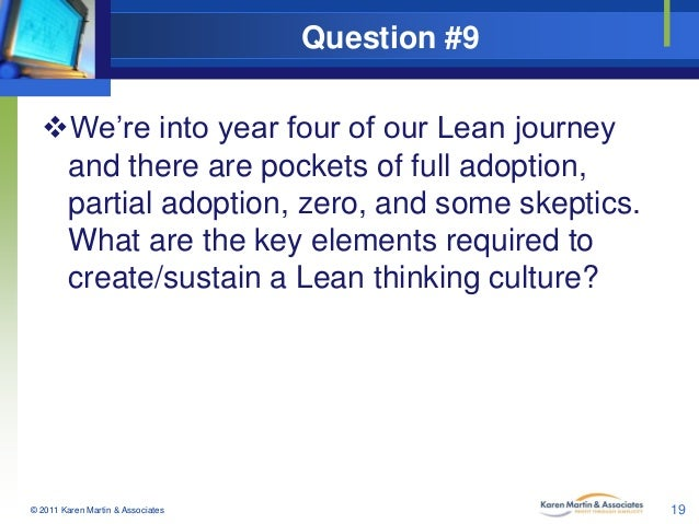 Question #9 We're into year four of our Lean journey and there are pockets of full adoption, partial adoption, zero, and ...