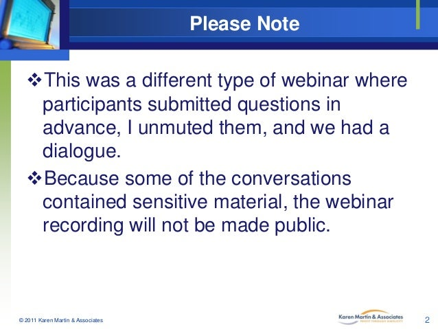 Please Note This was a different type of webinar where participants submitted questions in advance, I unmuted them, and w...