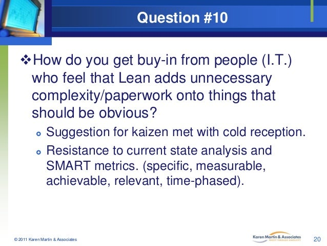 Question #10 How do you get buy-in from people (I.T.) who feel that Lean adds unnecessary complexity/paperwork onto thing...