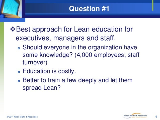 Question #1 Best approach for Lean education for executives, managers and staff.       Should everyone in the organiza...