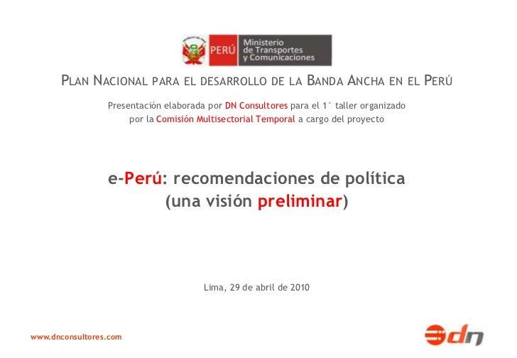 PLAN NACIONAL PARA EL DESARROLLO DE LA BANDA ANCHA EN EL PERÚ                 Presentación elaborada por DN Consultores pa...