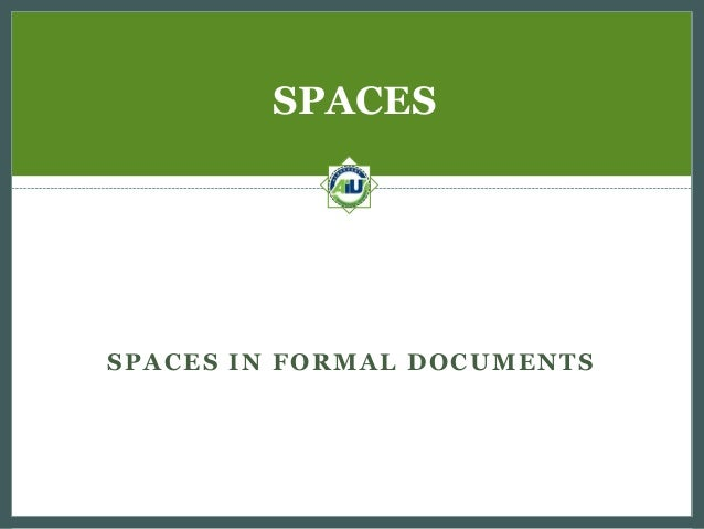 SPACES  SPACES IN FORMAL DOCUMENTS