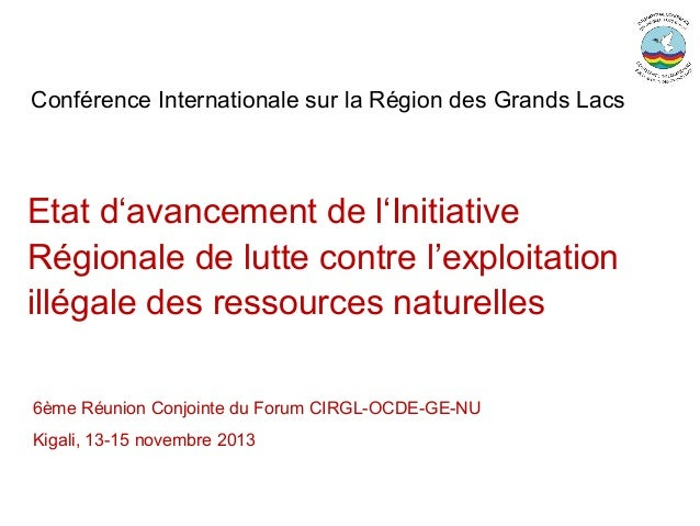 Conférence Internationale sur la Région des Grands Lacs  Etat d'avancement de l'Initiative Régionale de lutte contre l'exp...