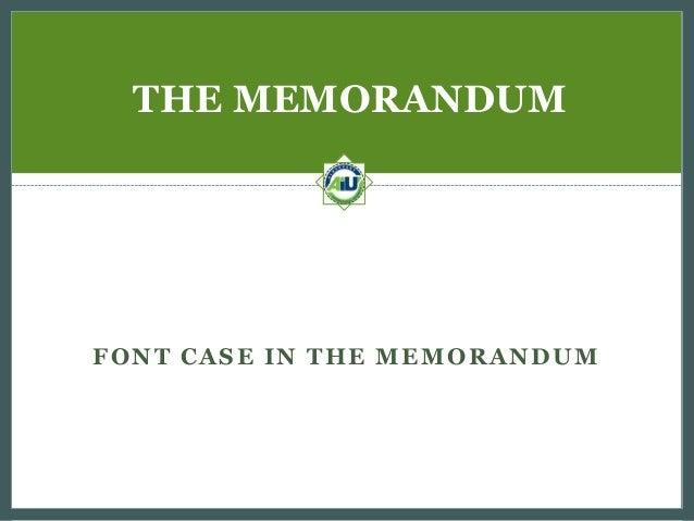 THE MEMORANDUM  FONT CASE IN THE MEMORANDUM