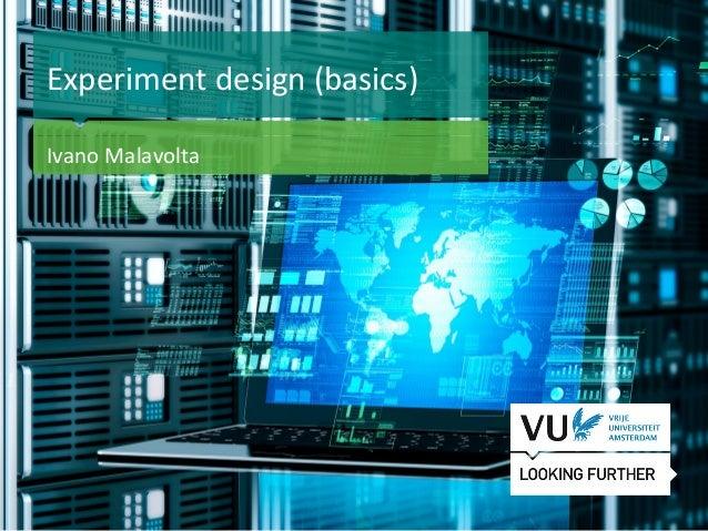 1 Het begint met een idee Experiment design (basics) Ivano Malavolta
