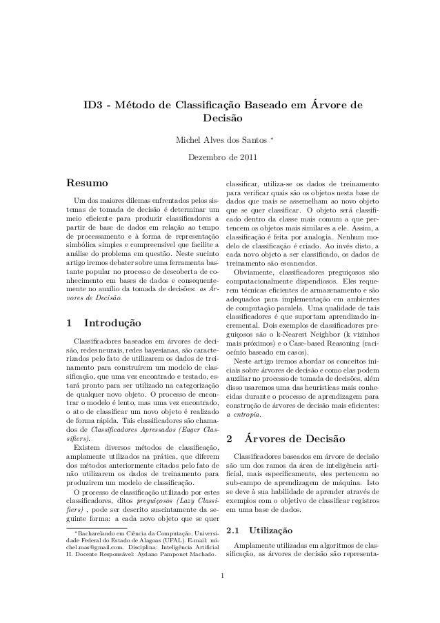 ID3 - Método de Classificação Baseado em Árvore de Decisão Michel Alves dos Santos ∗ Dezembro de 2011 Resumo Um dos maiores...