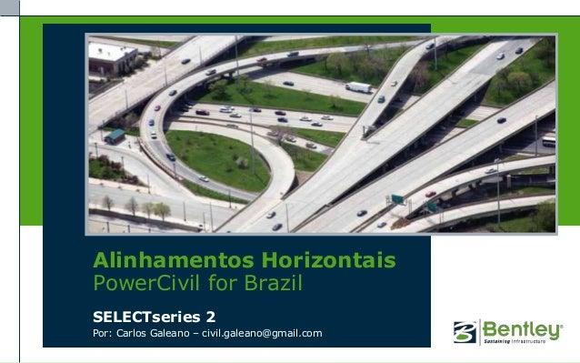 Alinhamentos HorizontaisPowerCivil for BrazilSELECTseries 2Por: Carlos Galeano – civil.galeano@gmail.com