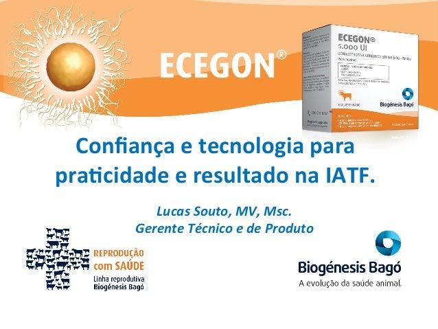 Confiança  e  tecnologia  para  pra0cidade  e  resultado  na  IATF.  Lucas  Souto,  MV,  Msc.  Gerente  Técnico  e  de  Pr...