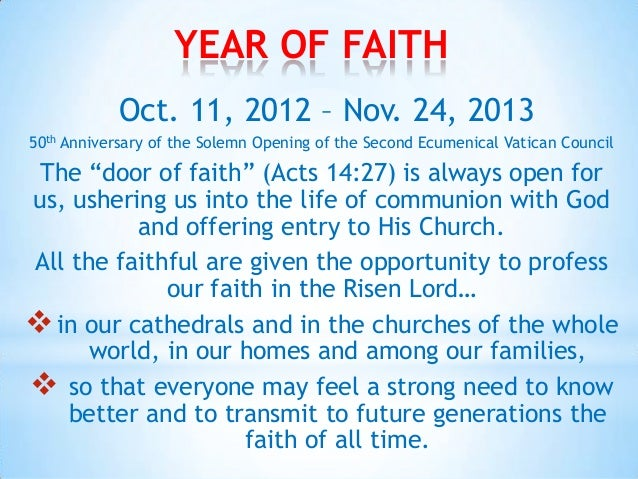 YEAR OF FAITH            Oct. 11, 2012 – Nov. 24, 201350th Anniversary of the Solemn Opening of the Second Ecumenical Vati...