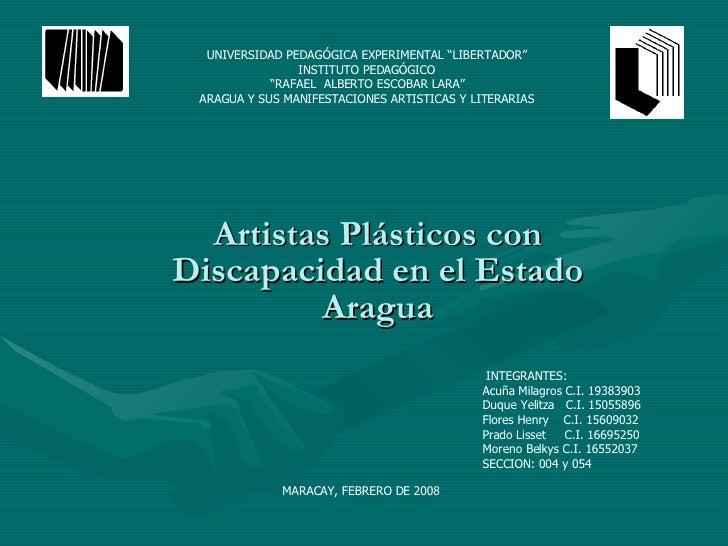 """Artistas Plásticos con Discapacidad en el Estado Aragua UNIVERSIDAD PEDAGÓGICA EXPERIMENTAL """"LIBERTADOR"""" INSTITUTO PEDAGÓG..."""