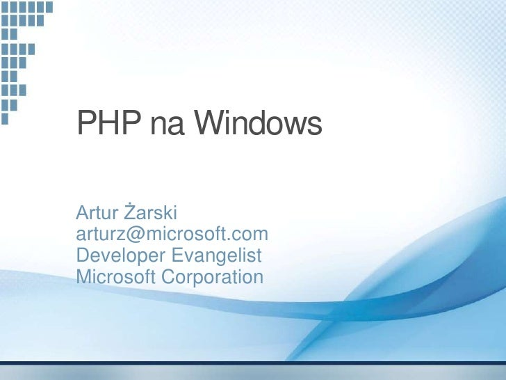 PHP na Windows  Artur Żarski arturz@microsoft.com Developer Evangelist Microsoft Corporation