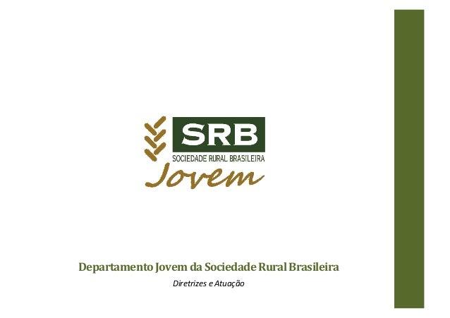 Departamento  Jovem  da  Sociedade  Rural  Brasileira   Diretrizes  e  Atuação