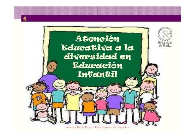 AtenciónAtención Educativa a laEducativa a la diversidad endiversidad en EducaciónEducaciónEducaciónEducación InfantilInfa...