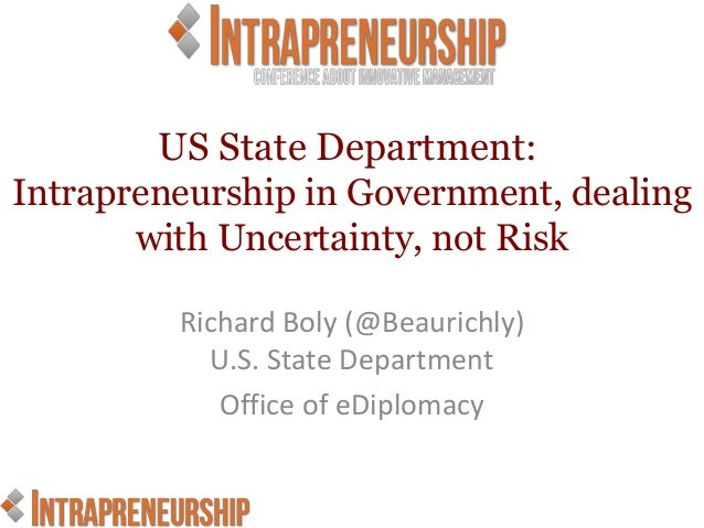 US State Department:Intrapreneurship in Government, dealing       with Uncertainty, not Risk         Richard Boly (@Beauri...