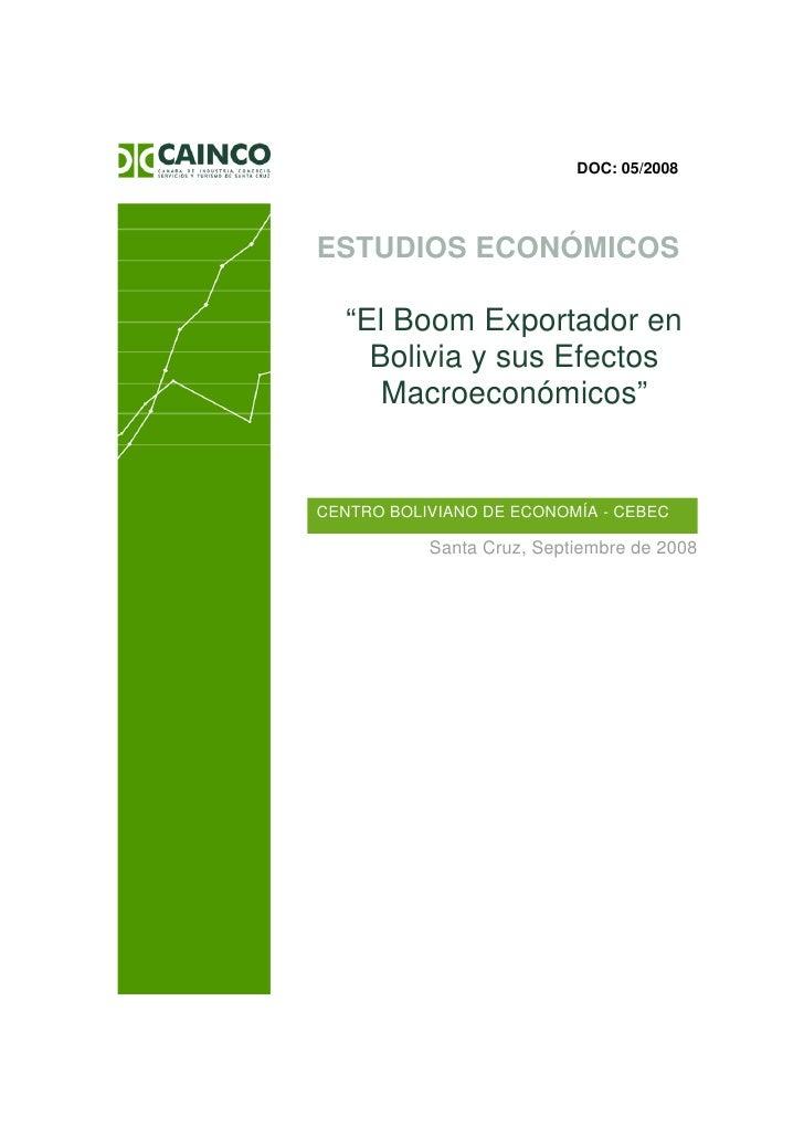 """DOC: 05/2008ESTUDIOS ECONÓMICOS  """"El Boom Exportador en    Bolivia y sus Efectos     Macroeconómicos""""CENTRO BOLIVIANO DE E..."""