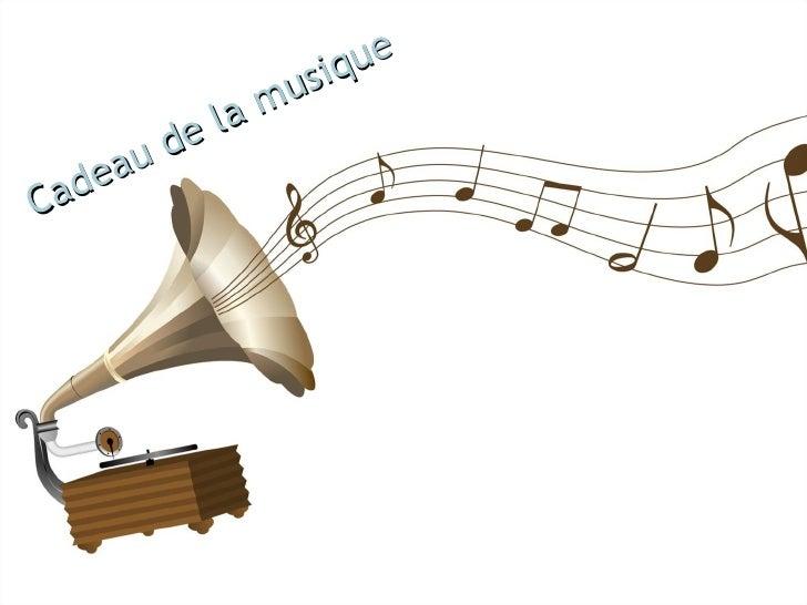 Cadeau  de la  musique