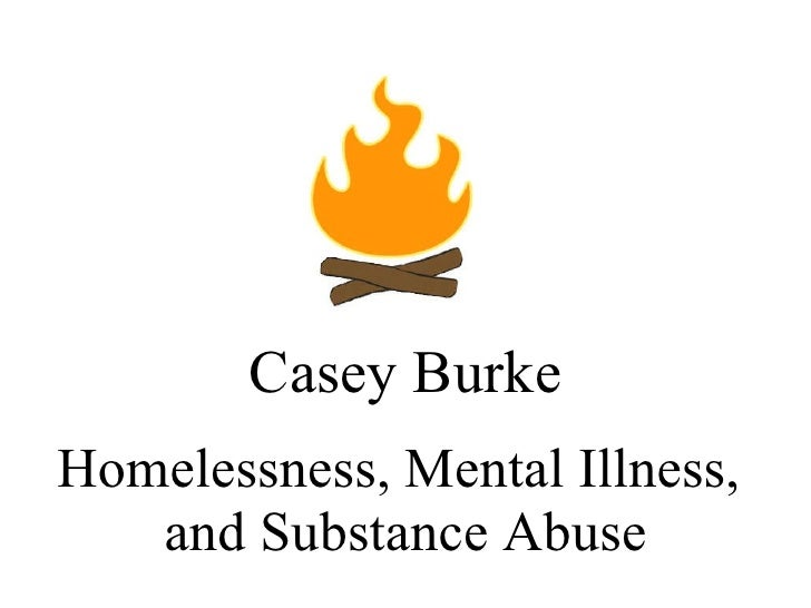 Homelessness, Mental Illness,  and Substance Abuse Casey Burke