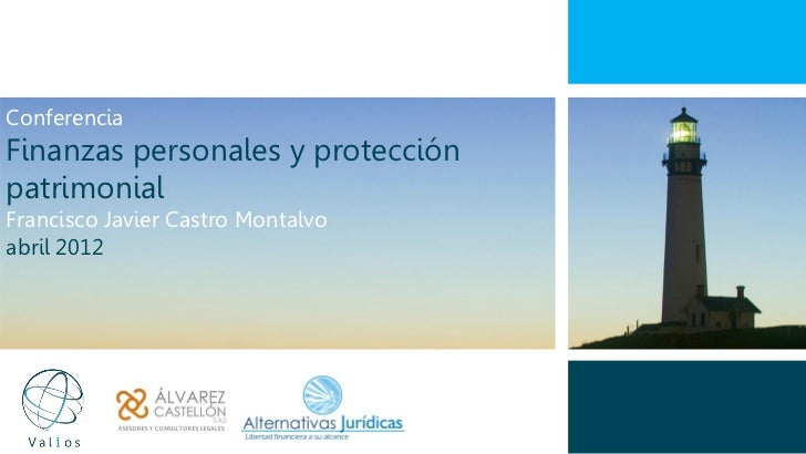 ConferenciaFinanzas personales y protecciónpatrimonialFrancisco Javier Castro Montalvoabril 2012