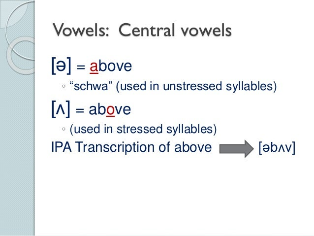 central vowel A central vowel, formerly also known as a mixed vowel, is any in a class of vowel sound used in some spoken languages the defining characteristic of a central vowel .