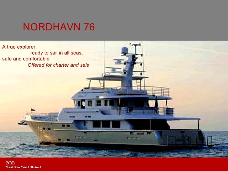 NORDHAVN 76A true explorer,             ready to sail in all seas,safe and comfortable           Offered for charter and s...