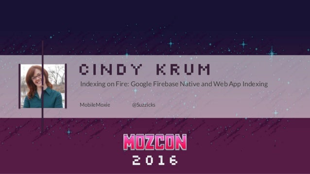 MobileMoxie @Suzzicks Indexing on Fire: Google Firebase Native and Web App Indexing