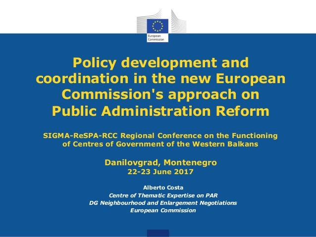 Policy development and coordination in the new European Commission's approach on Public Administration Reform SIGMA-ReSPA-...