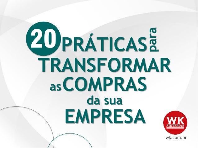 wk.com.br TRANSFORMAR para PRÁTICAS asCOMPRAS da sua EMPRESA 20