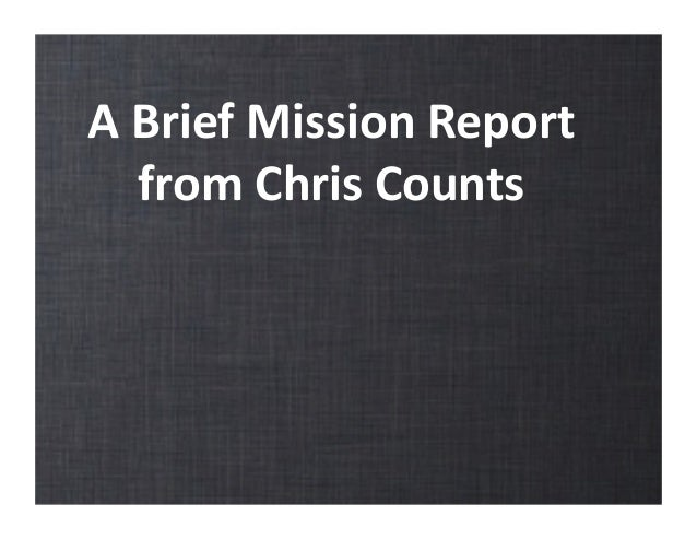 A	   Brief	   Mission	   Report	    from	   Chris	   Counts