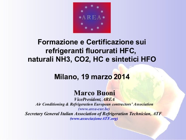 Marco Buoni VicePresident, AREA Air Conditioning & Refrigeration European contractors' Association (www.area-eur.be) Secre...