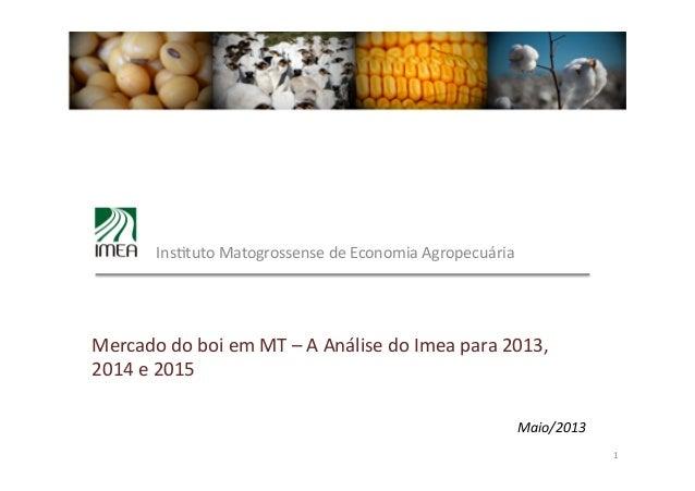 Maio/2013 1   Ins&tuto Matogrossense de Economia Agropecuária Mercado do boi em MT – A Análi...