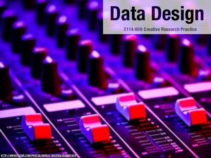 Data Design                                                           2114.409: Creative Research PracticeHTTP://WWW.FLICK...