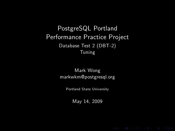 PostgreSQL Portland Performance Practice Project     Database Test 2 (DBT-2)             Tuning            Mark Wong     m...
