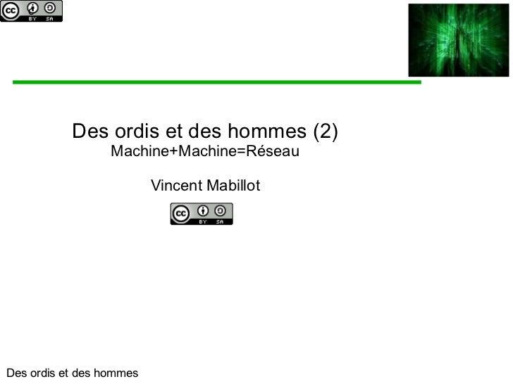 Des ordis et des hommes (2) Machine+Machine=Réseau Vincent Mabillot