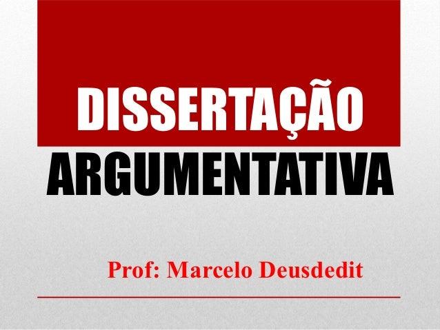 DISSERTAÇÃOARGUMENTATIVA  Prof: Marcelo Deusdedit