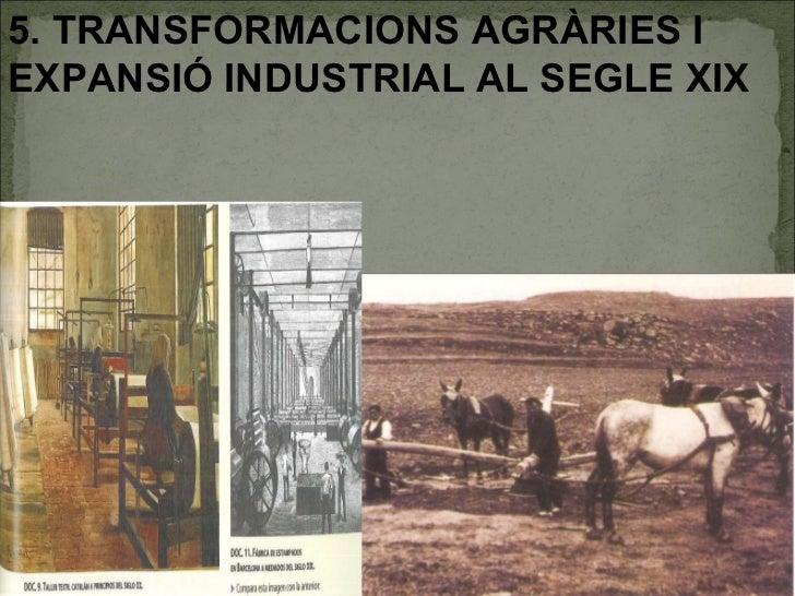 5. TRANSFORMACIONS AGRÀRIES I EXPANSIÓ INDUSTRIAL AL SEGLE XIX