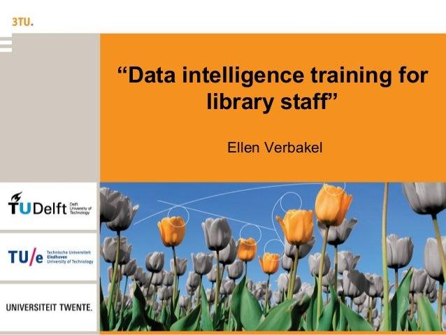 """""""Data intelligence training forlibrary staff""""Ellen Verbakel"""