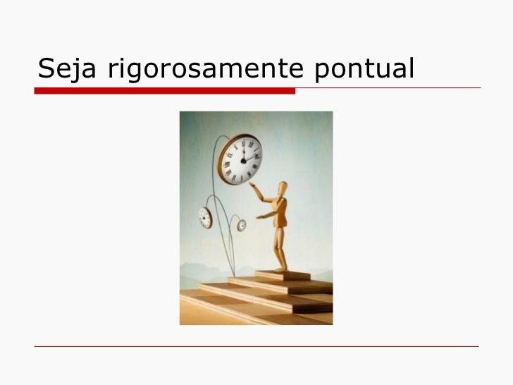 Seja rigorosamente pontual