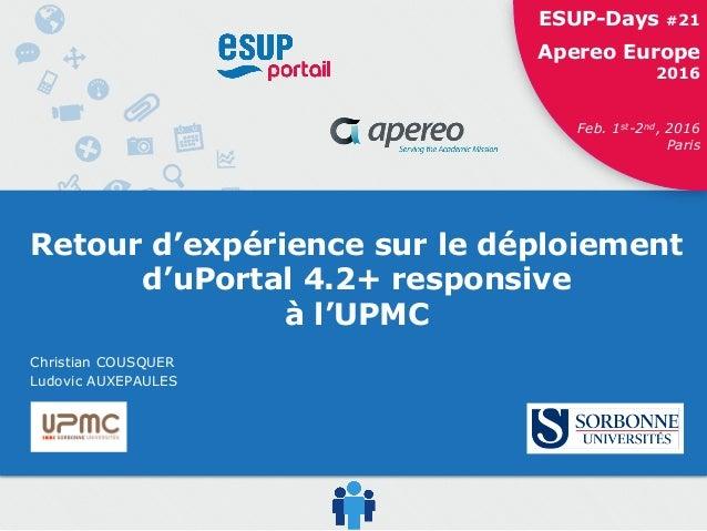 ESUP-Days #21 / Apereo Europe 2016 1ESUP-Days #21 Apereo Europe 2016 Feb. 1st-2nd, 2016 Paris Retour d'expérience sur le d...