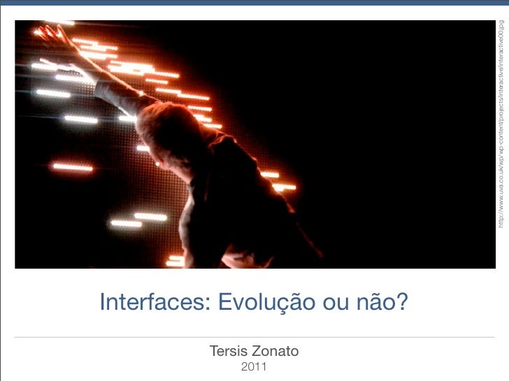 2011       Tersis Zonato                       Interfaces: Evolução ou não?                                               ...