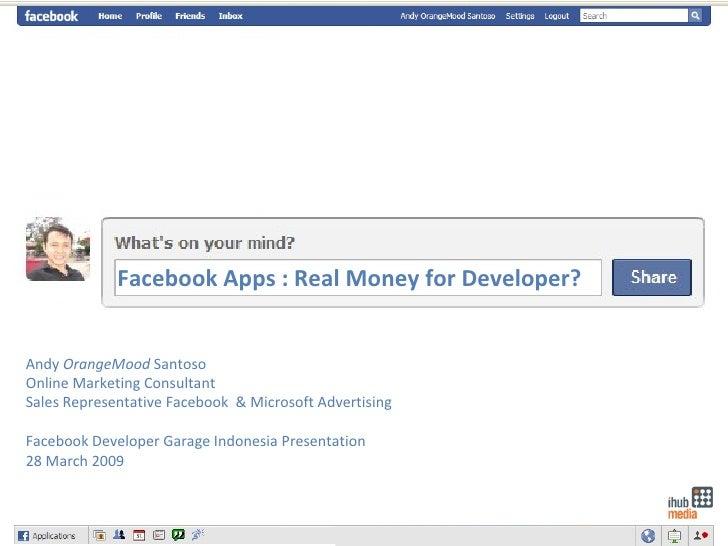 Facebook Apps : Real Money for Developer? Andy  OrangeMood  Santoso Online Marketing Consultant Sales Representative Faceb...