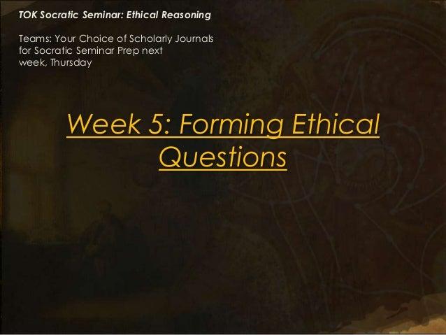 TOK Socratic Seminar: Ethical ReasoningTeams: Your Choice of Scholarly Journalsfor Socratic Seminar Prep nextweek, Thursda...