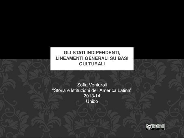 """GLI STATI INDIPENDENTI, LINEAMENTI GENERALI SU BASI CULTURALI Sofia Venturoli """"Storia e Istituzioni dell'America Latina"""" 2..."""