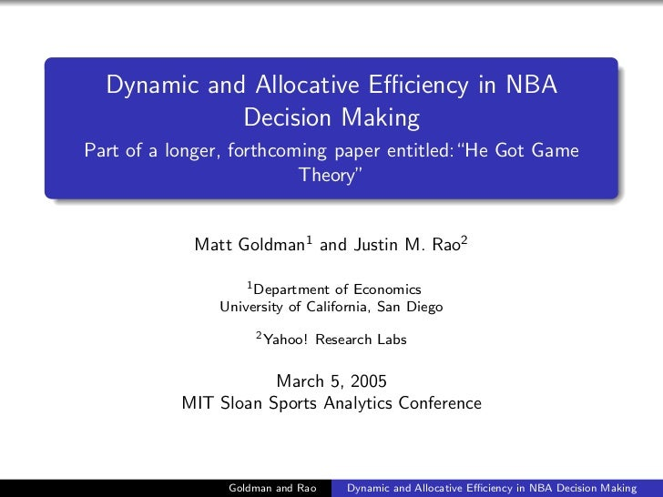 "Dynamic and Allocative Efficiency in NBA             Decision MakingPart of a longer, forthcoming paper entitled:""He Got Gam..."