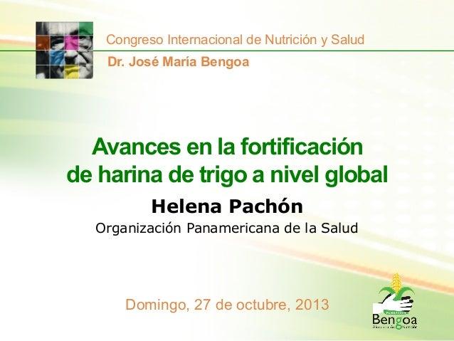 Congreso Internacional de Nutrición y Salud Dr. José María Bengoa  Avances en la fortificación de harina de trigo a nivel ...