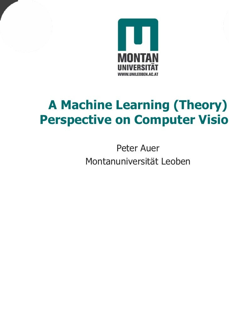 A Machine Learning (Theory)Perspective on Computer Vision            Peter Auer      Montanuniversität Leoben