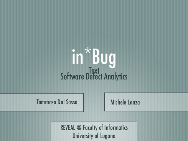 in*Bug Software Defect Analytics Tommaso Dal Sasso Michele Lanza REVEAL @ Faculty of Informatics University of Lugano Text