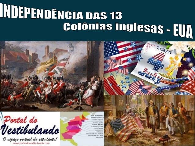1776 > Inspiração: iluministas > fim do domínio da Inglaterra sobre 13 colônias americanas (atual EUA); Antecedentes/cau...